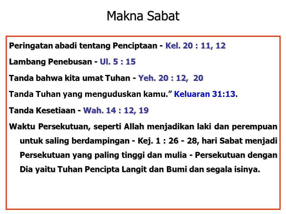 JMS - HP 081315746066 Makna Sabat Peringatan abadi tentang Penciptaan - Kel. 20 : 11, 12 Lambang Penebusan - Ul. 5 : 15 Tanda bahwa kita umat Tuhan -
