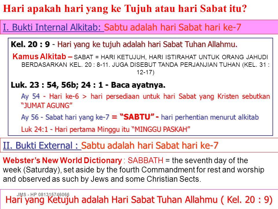 JMS - HP 081315746066 Hari yang Ketujuh adalah Hari Sabat Tuhan Allahmu ( Kel. 20 : 9) Kel. 20 : 9 - Hari yang ke tujuh adalah hari Sabat Tuhan Allahm