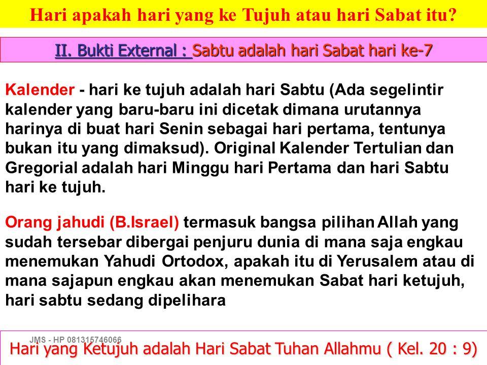 JMS - HP 081315746066 Hari yang Ketujuh adalah Hari Sabat Tuhan Allahmu ( Kel. 20 : 9) Hari apakah hari yang ke Tujuh atau hari Sabat itu? II. Bukti E