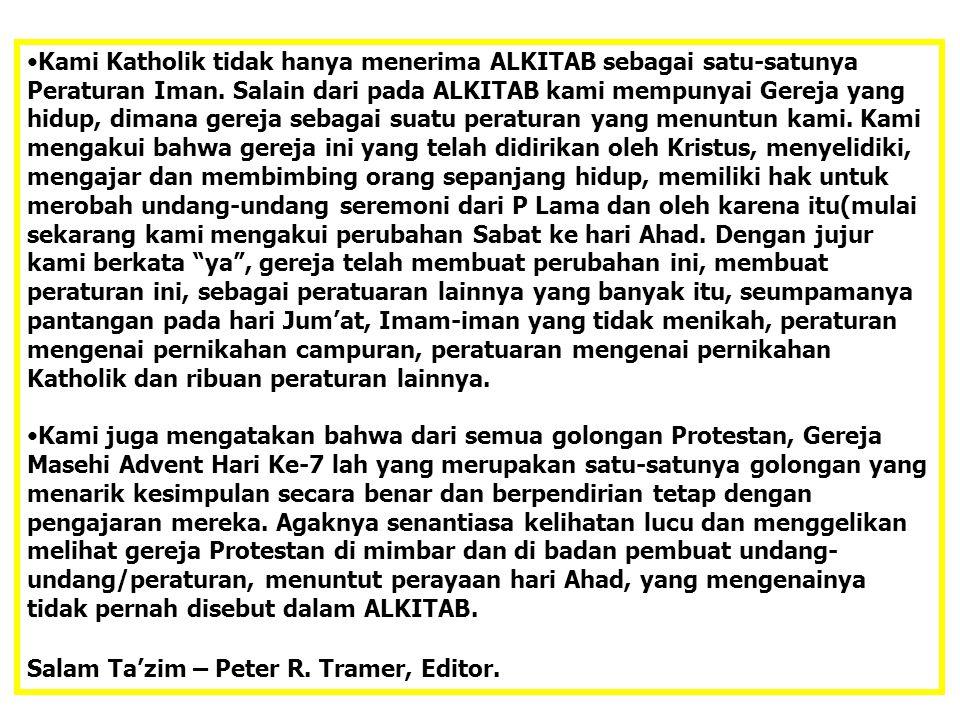 JMS - HP 081315746066 Kami Katholik tidak hanya menerima ALKITAB sebagai satu-satunya Peraturan Iman. Salain dari pada ALKITAB kami mempunyai Gereja y