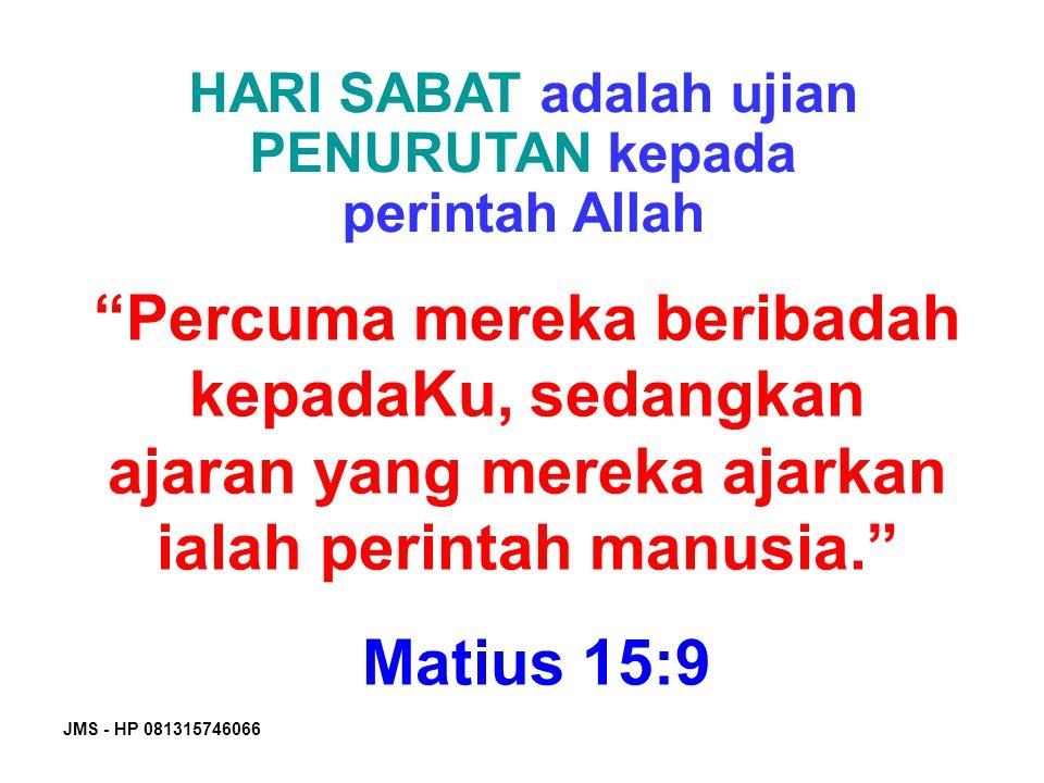"""JMS - HP 081315746066 HARI SABAT adalah ujian PENURUTAN kepada perintah Allah """"Percuma mereka beribadah kepadaKu, sedangkan ajaran yang mereka ajarkan"""