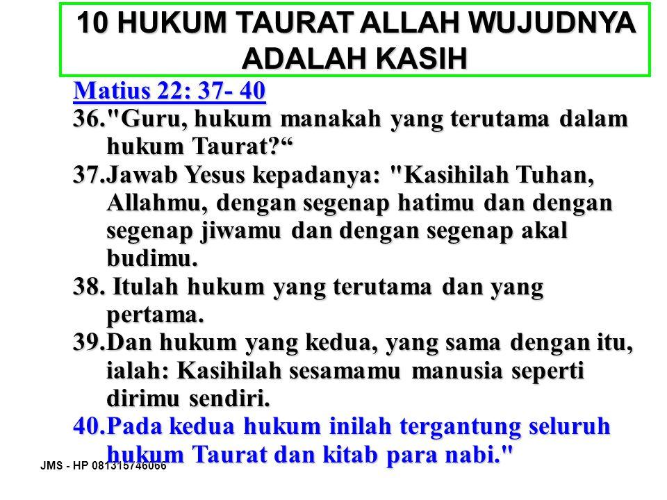 JMS - HP 081315746066 10 HUKUM TAURAT ALLAH WUJUDNYA ADALAH KASIH Matius 22: 37- 40 36.