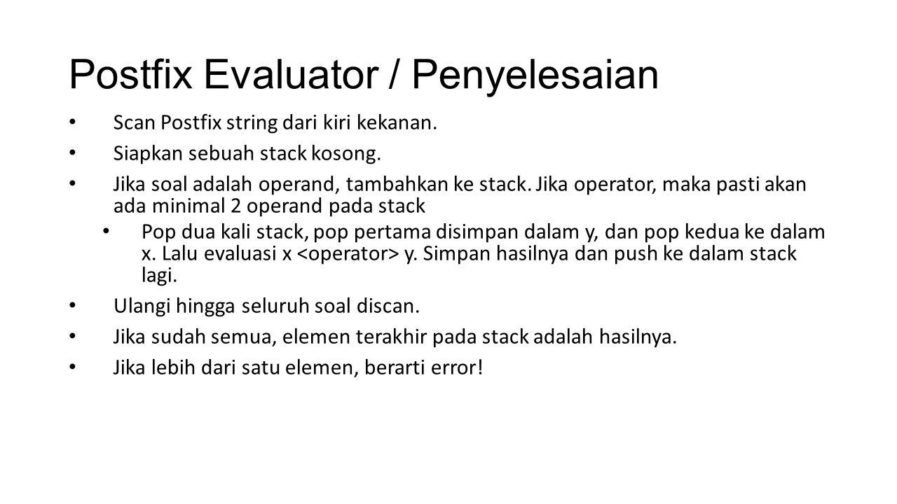 Postfix Evaluator / Penyelesaian Scan Postfix string dari kiri kekanan. Siapkan sebuah stack kosong. Jika soal adalah operand, tambahkan ke stack. Jik