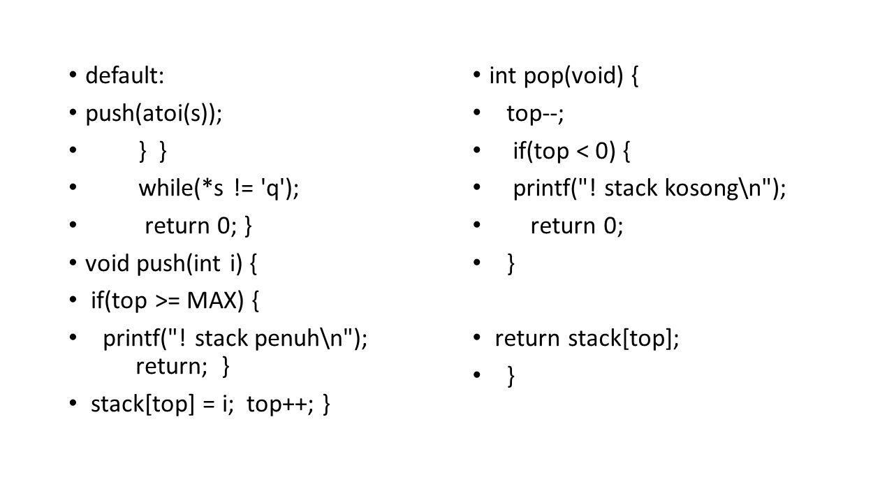 default: push(atoi(s)); } } while(*s != 'q'); return 0; } void push(int i) { if(top >= MAX) { printf(