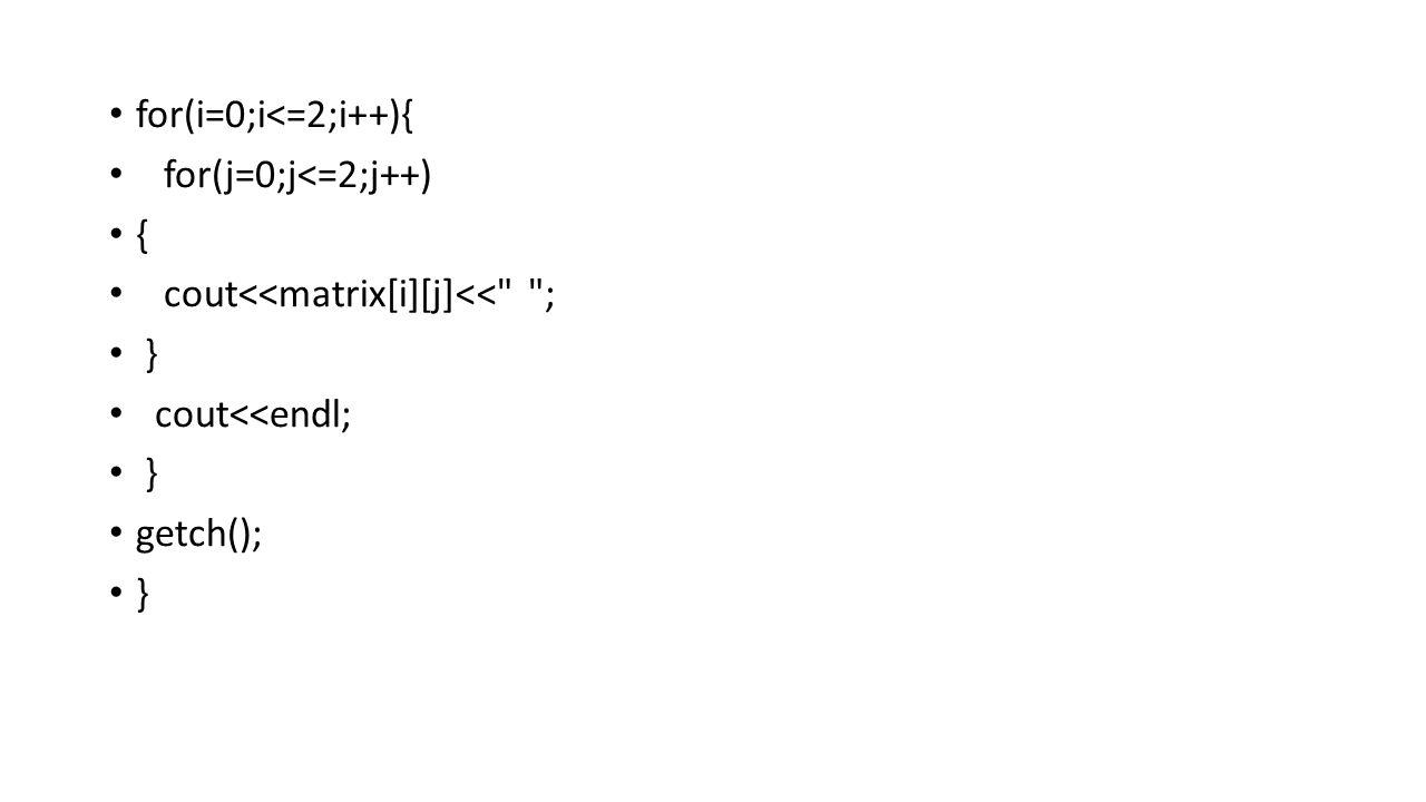 for(i=0;i<=2;i++){ for(j=0;j<=2;j++) { cout<<matrix[i][j]<<