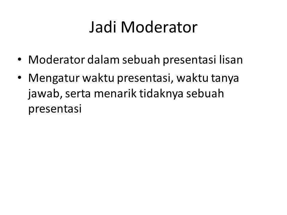 Jadi Moderator Moderator dalam sebuah presentasi lisan Mengatur waktu presentasi, waktu tanya jawab, serta menarik tidaknya sebuah presentasi