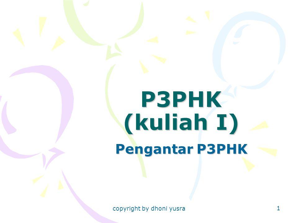 copyright by dhoni yusra 1 P3PHK (kuliah I) Pengantar P3PHK