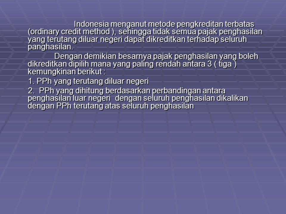 . Indonesia menganut metode pengkreditan terbatas (ordinary credit method ), sehingga tidak semua pajak penghasilan yang terutang diluar negeri dapat