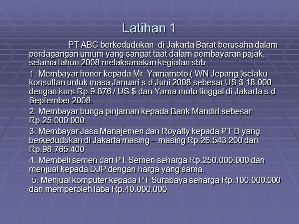 Latihan 1 PT ABC berkedudukan di Jakarta Barat berusaha dalam perdagangan umum yang sangat taat dalam pembayaran pajak, selama tahun 2008 melaksanakan