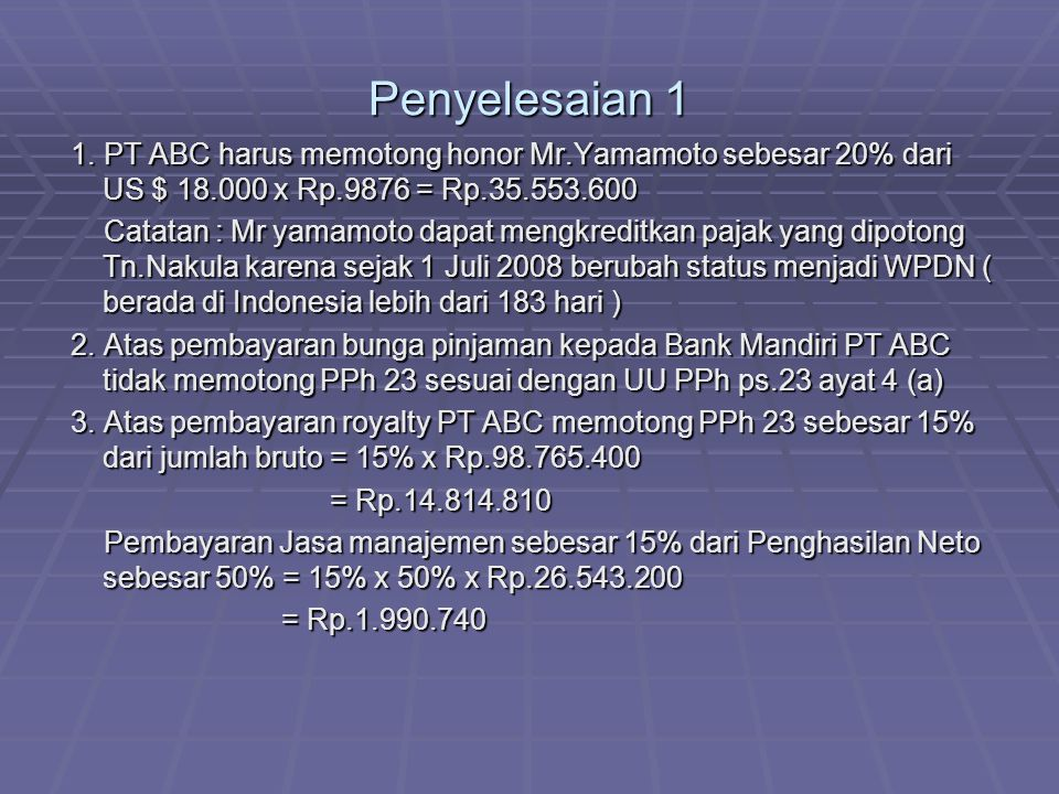 Penyelesaian 1 1. PT ABC harus memotong honor Mr.Yamamoto sebesar 20% dari US $ 18.000 x Rp.9876 = Rp.35.553.600 1. PT ABC harus memotong honor Mr.Yam