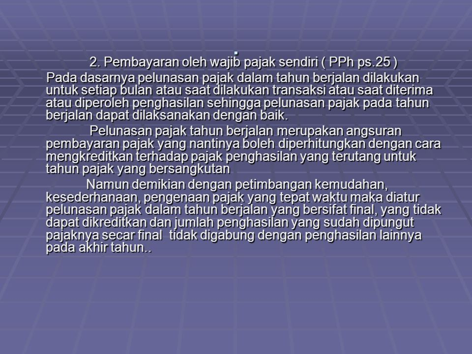 . 2. Pembayaran oleh wajib pajak sendiri ( PPh ps.25 ) 2. Pembayaran oleh wajib pajak sendiri ( PPh ps.25 ) Pada dasarnya pelunasan pajak dalam tahun