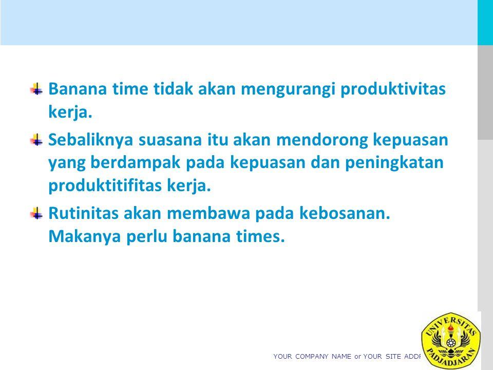 LOGO YOUR COMPANY NAME or YOUR SITE ADDRESS Banana time tidak akan mengurangi produktivitas kerja. Sebaliknya suasana itu akan mendorong kepuasan yang