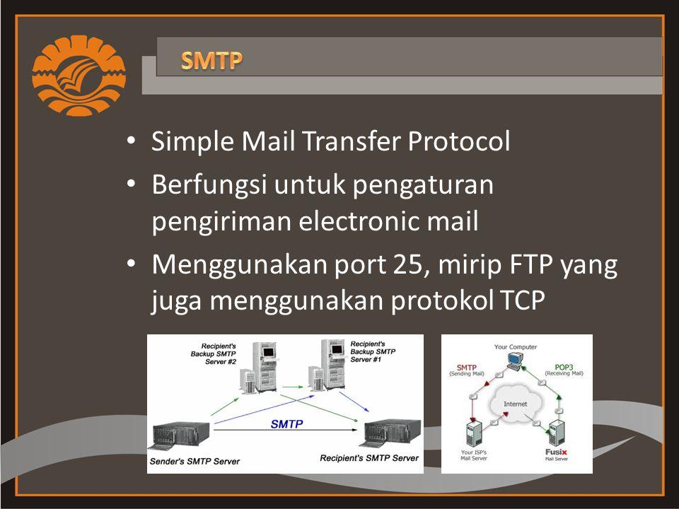 Simple Mail Transfer Protocol Berfungsi untuk pengaturan pengiriman electronic mail Menggunakan port 25, mirip FTP yang juga menggunakan protokol TCP