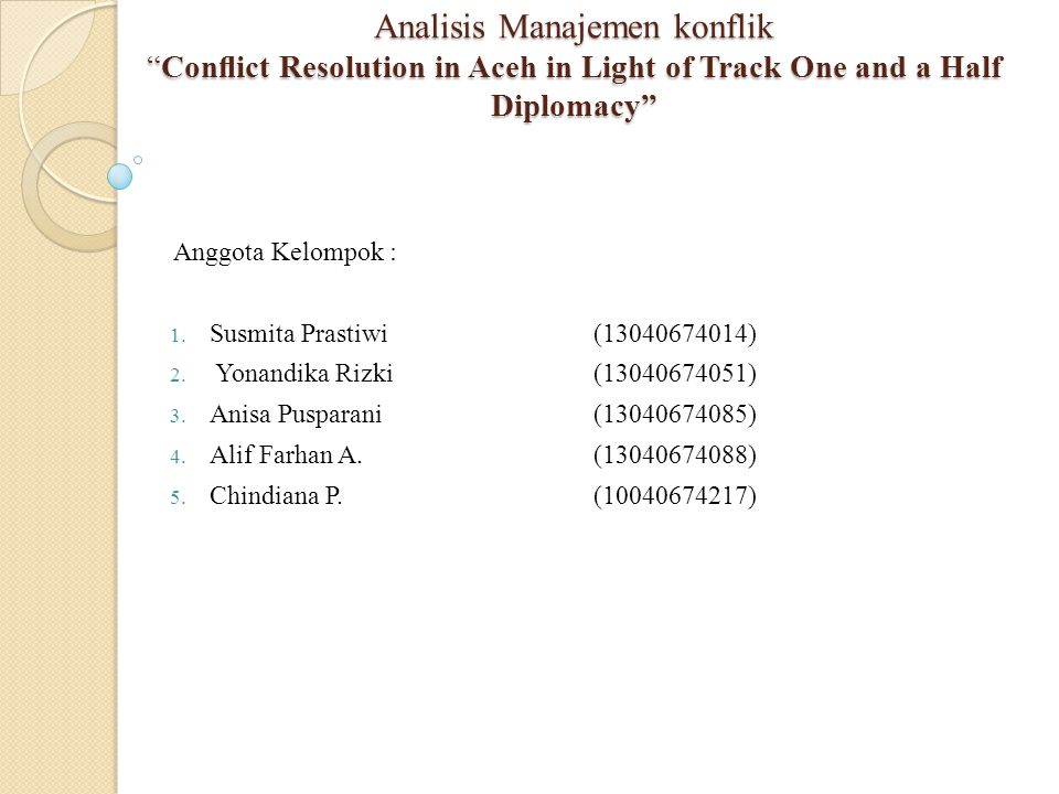 Analisis Manajemen konflik Conflict Resolution in Aceh in Light of Track One and a Half Diplomacy Anggota Kelompok : 1.