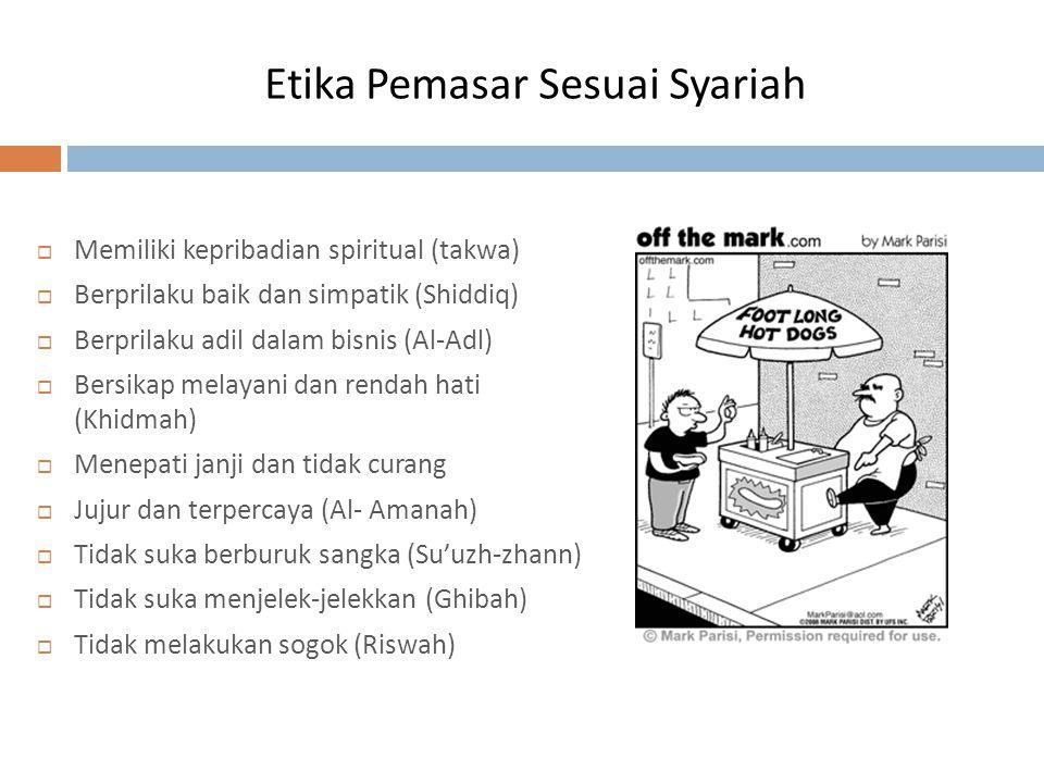 Etika Pemasar Sesuai Syariah  Memiliki kepribadian spiritual (takwa)  Berprilaku baik dan simpatik (Shiddiq)  Berprilaku adil dalam bisnis (Al-Adl)
