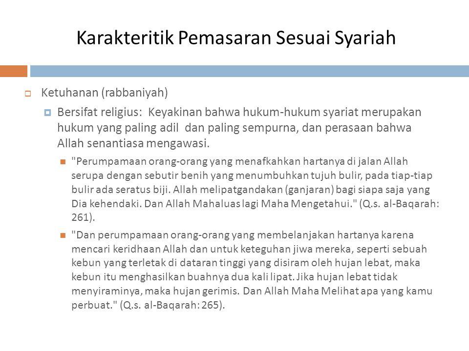 Karakteritik Pemasaran Sesuai Syariah  Ketuhanan (rabbaniyah)  Bersifat religius: Keyakinan bahwa hukum-hukum syariat merupakan hukum yang paling ad