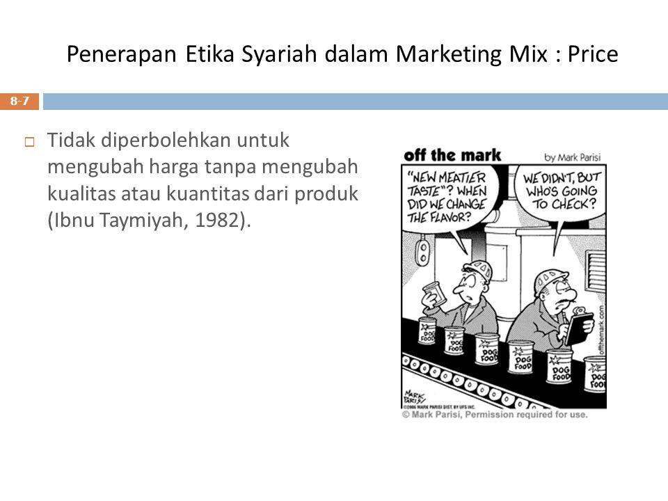 Penerapan Etika Syariah dalam Marketing Mix : Price  Tidak diperbolehkan untuk mengubah harga tanpa mengubah kualitas atau kuantitas dari produk (Ibn