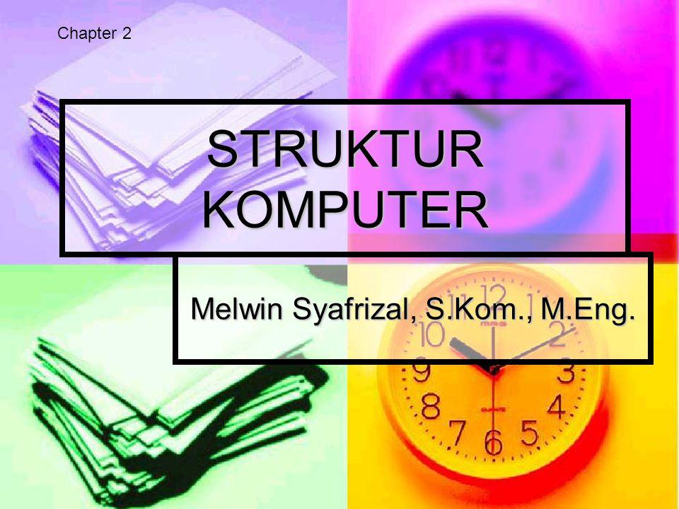 STRUKTUR KOMPUTER Melwin Syafrizal, S.Kom., M.Eng. Chapter 2