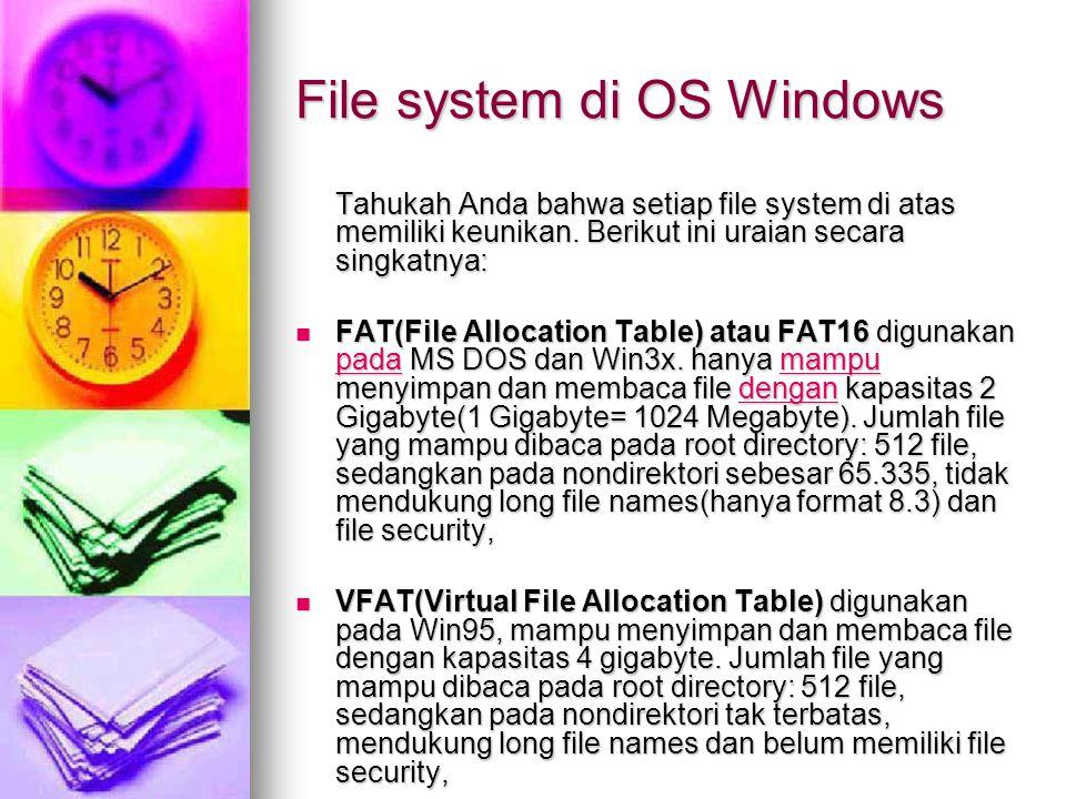 File system di OS Windows Tahukah Anda bahwa setiap file system di atas memiliki keunikan.