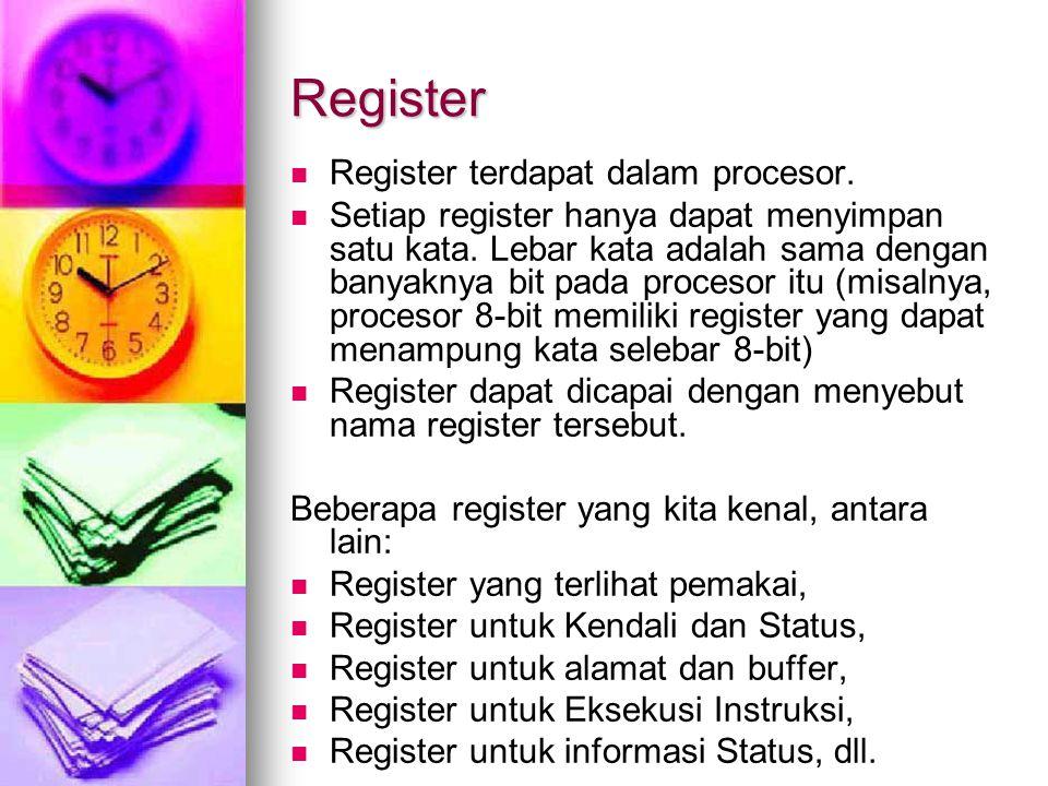 Register Register terdapat dalam procesor. Setiap register hanya dapat menyimpan satu kata.
