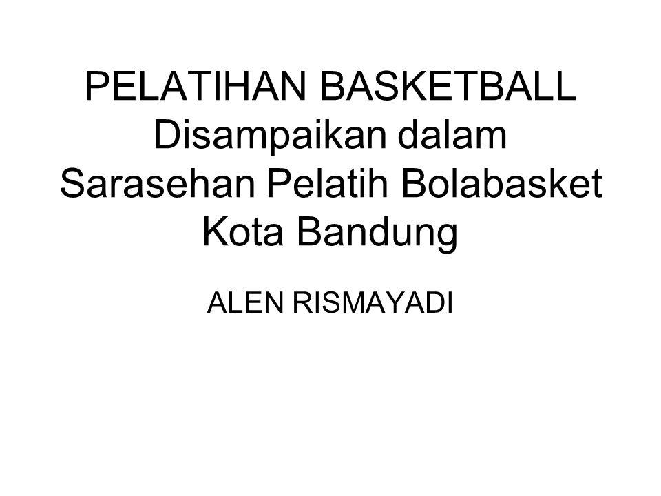 PELATIHAN BASKETBALL Disampaikan dalam Sarasehan Pelatih Bolabasket Kota Bandung ALEN RISMAYADI