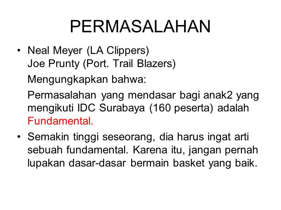 PERMASALAHAN Neal Meyer (LA Clippers) Joe Prunty (Port. Trail Blazers) Mengungkapkan bahwa: Permasalahan yang mendasar bagi anak2 yang mengikuti IDC S