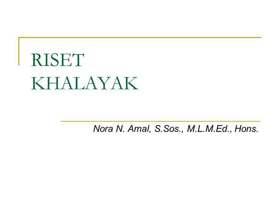 RISET KHALAYAK Nora N. Amal, S.Sos., M.L.M.Ed., Hons.