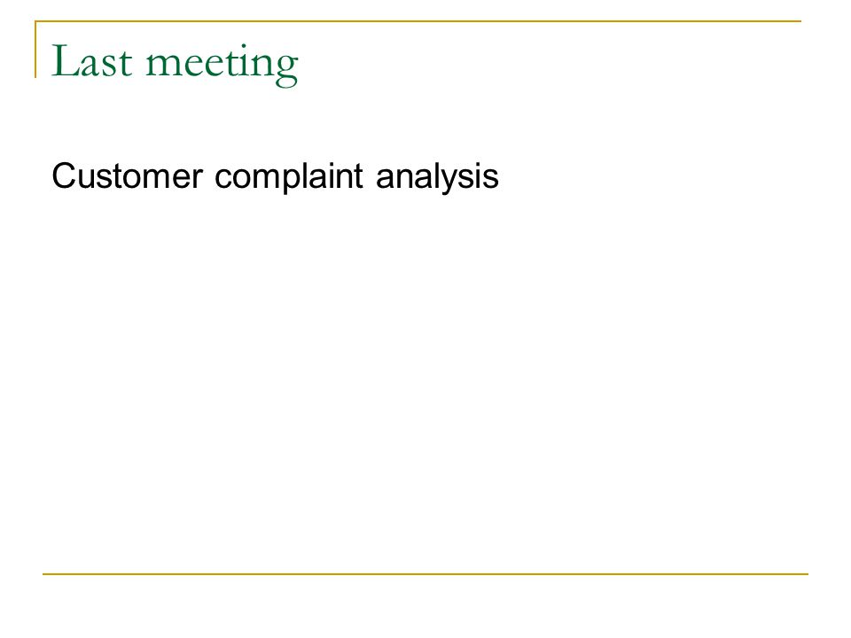 Last meeting Customer complaint analysis