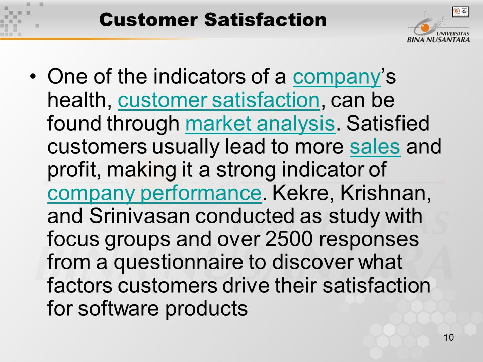 10 Customer Satisfaction One of the indicators of a company's health, customer satisfaction, can be found through market analysis. Satisfied customers