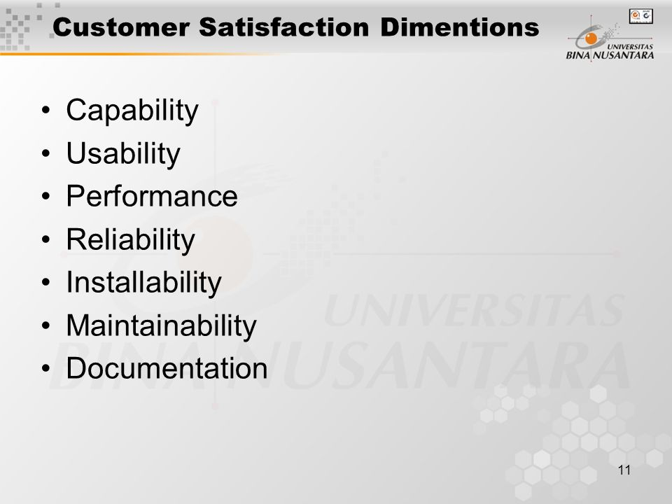 11 Customer Satisfaction Dimentions Capability Usability Performance Reliability Installability Maintainability Documentation