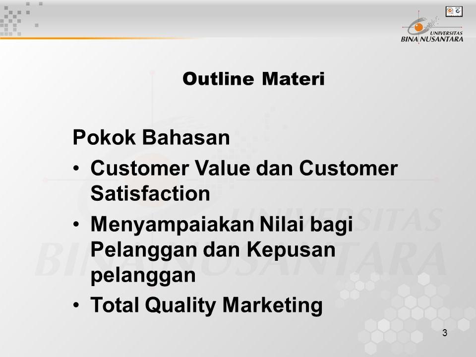 3 Outline Materi Pokok Bahasan Customer Value dan Customer Satisfaction Menyampaiakan Nilai bagi Pelanggan dan Kepusan pelanggan Total Quality Marketing
