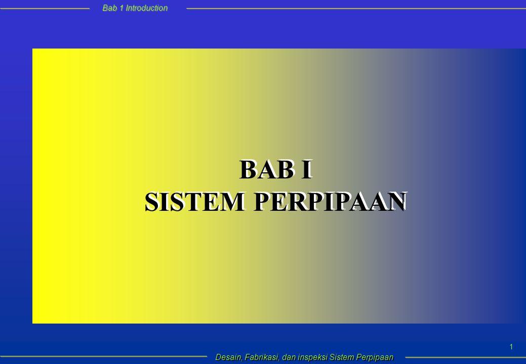 Bab 1 Introduction Desain, Fabrikasi, dan inspeksi Sistem Perpipaan 1 BAB I SISTEM PERPIPAAN BAB I SISTEM PERPIPAAN