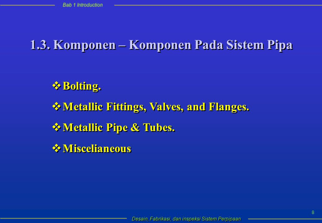 Bab 1 Introduction Desain, Fabrikasi, dan inspeksi Sistem Perpipaan 9 1.4 Codes, Standard & Regulation.