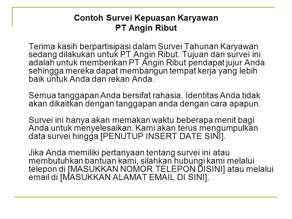 Contoh Survei Kepuasan Karyawan PT Angin Ribut Terima kasih berpartisipasi dalam Survei Tahunan Karyawan sedang dilakukan untuk PT Angin Ribut.