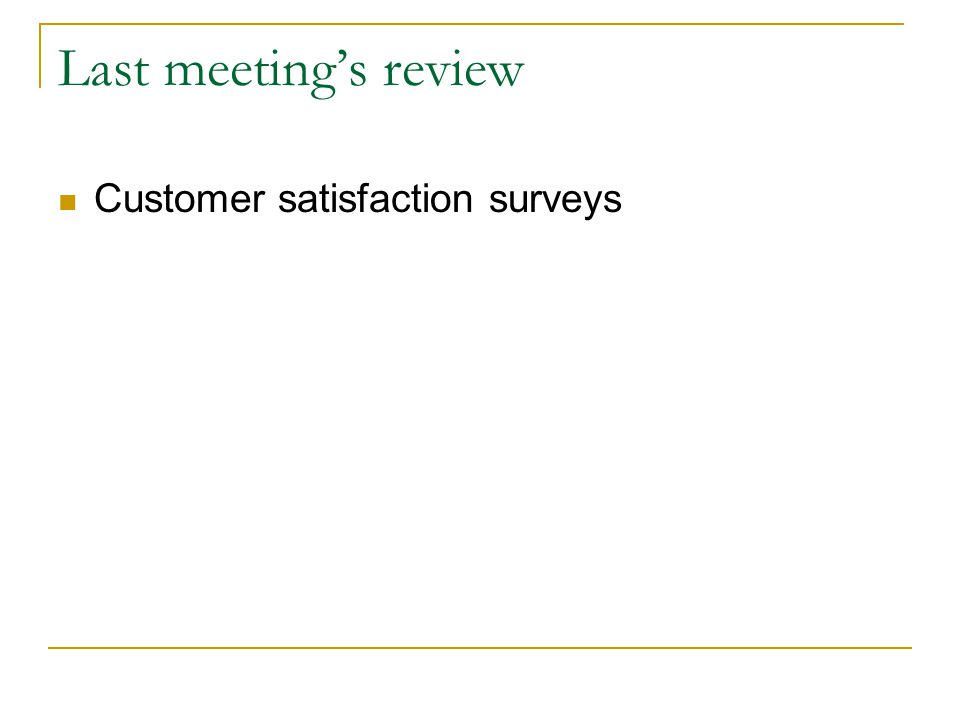 Last meeting's review Customer satisfaction surveys