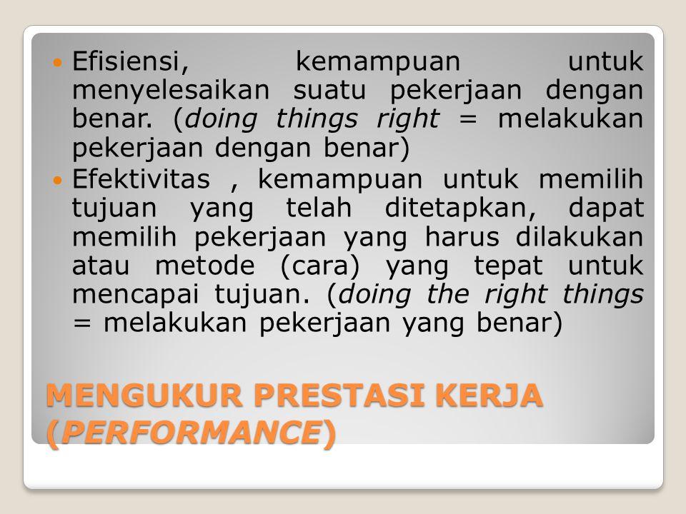 MENGUKUR PRESTASI KERJA (PERFORMANCE) Efisiensi, kemampuan untuk menyelesaikan suatu pekerjaan dengan benar.