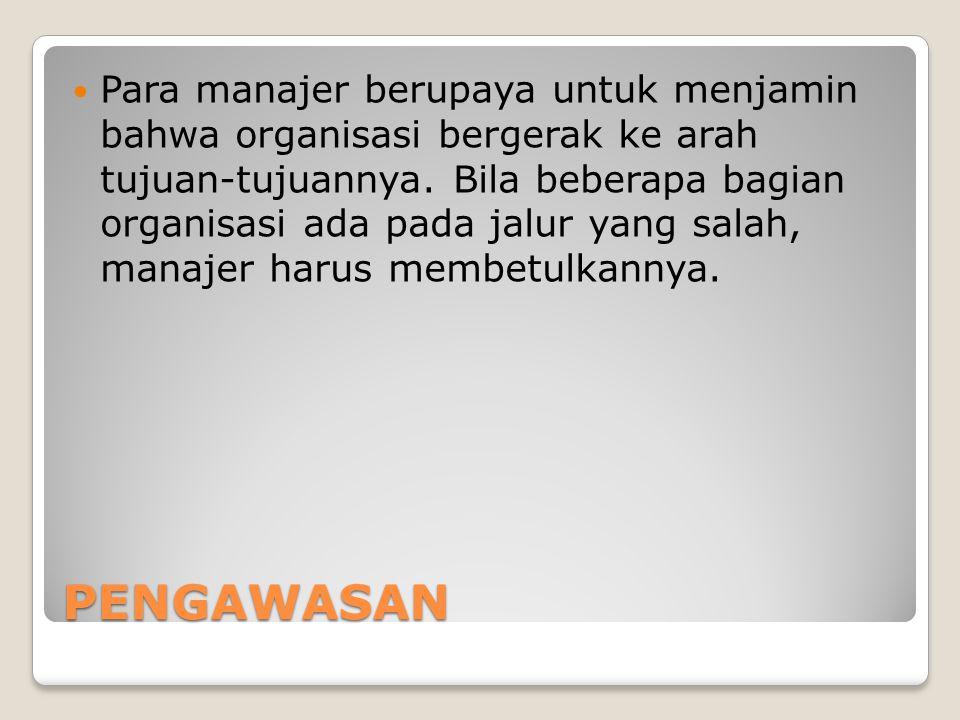 PENGAWASAN Para manajer berupaya untuk menjamin bahwa organisasi bergerak ke arah tujuan-tujuannya.