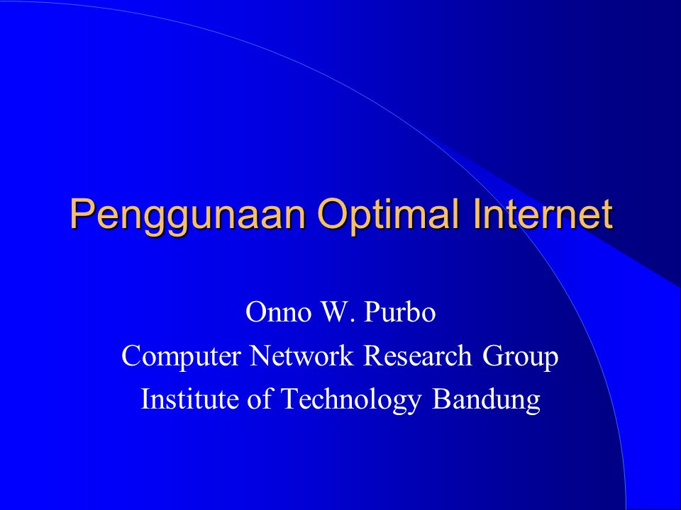 Penggunaan Optimal Internet Onno W. Purbo Computer Network Research Group Institute of Technology Bandung