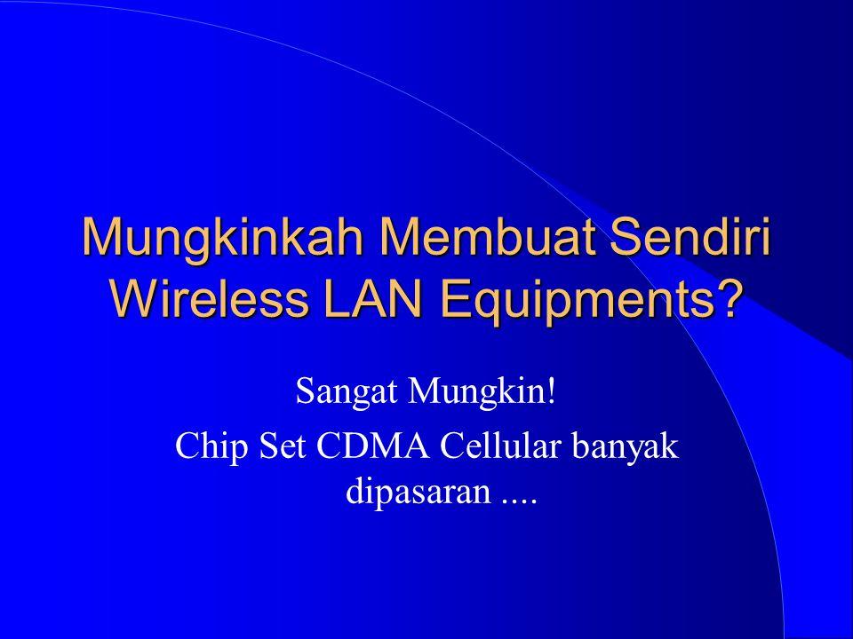 Mungkinkah Membuat Sendiri Wireless LAN Equipments? Sangat Mungkin! Chip Set CDMA Cellular banyak dipasaran....