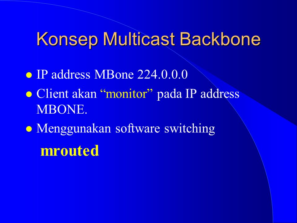Konsep Multicast Backbone l IP address MBone 224.0.0.0 l Client akan monitor pada IP address MBONE.