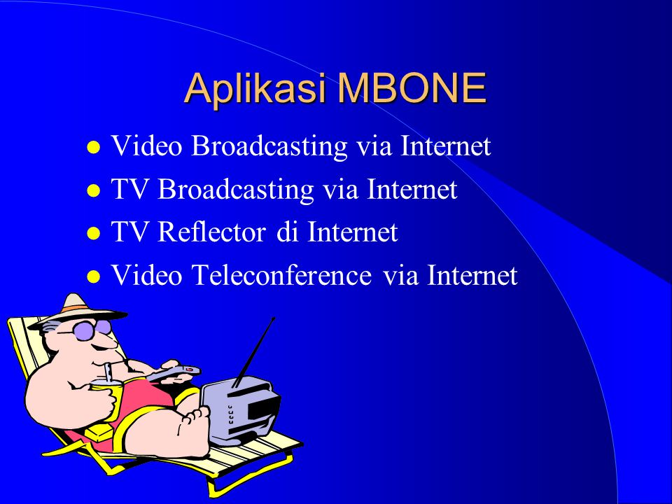 Aplikasi MBONE l Video Broadcasting via Internet l TV Broadcasting via Internet l TV Reflector di Internet l Video Teleconference via Internet