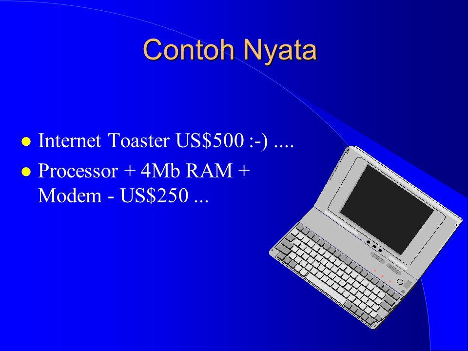 Contoh Nyata l Internet Toaster US$500 :-).... l Processor + 4Mb RAM + Modem - US$250...