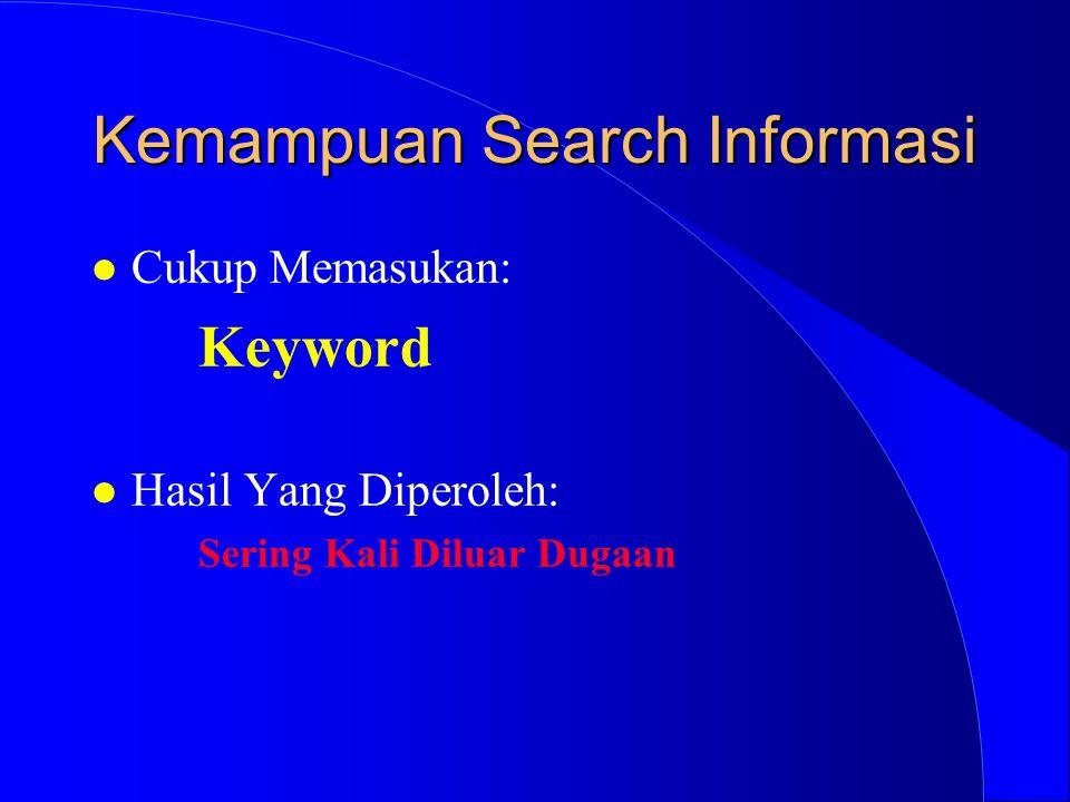 Kemampuan Search Informasi l Cukup Memasukan: Keyword l Hasil Yang Diperoleh: Sering Kali Diluar Dugaan