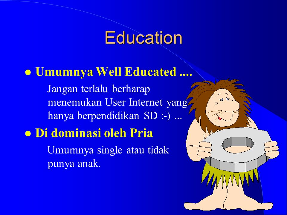Education l Umumnya Well Educated....