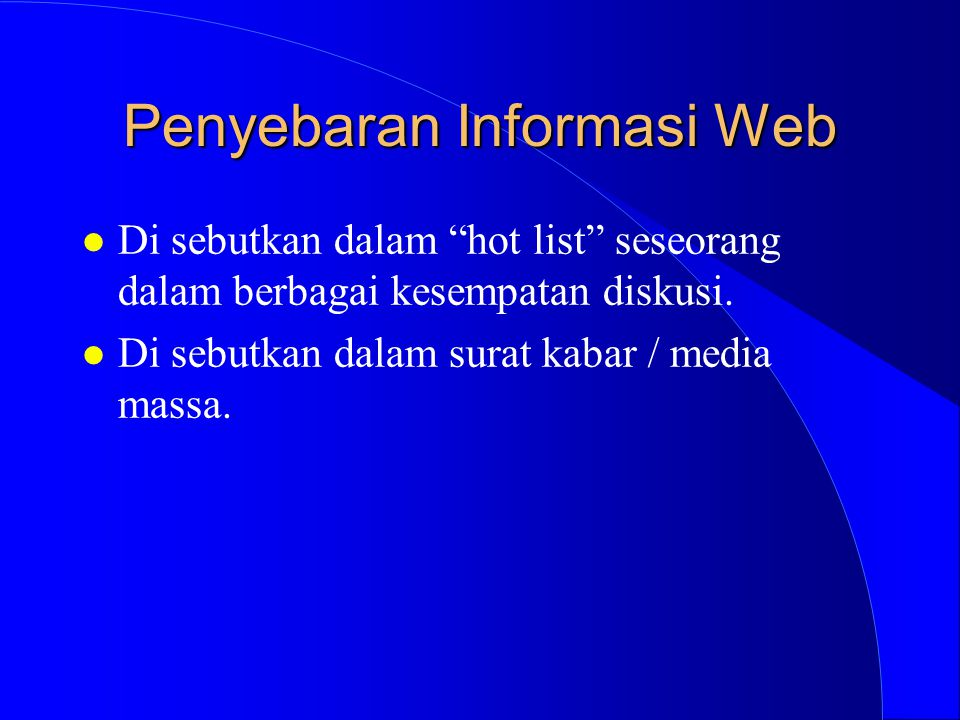 "Penyebaran Informasi Web l Di sebutkan dalam ""hot list"" seseorang dalam berbagai kesempatan diskusi. l Di sebutkan dalam surat kabar / media massa."