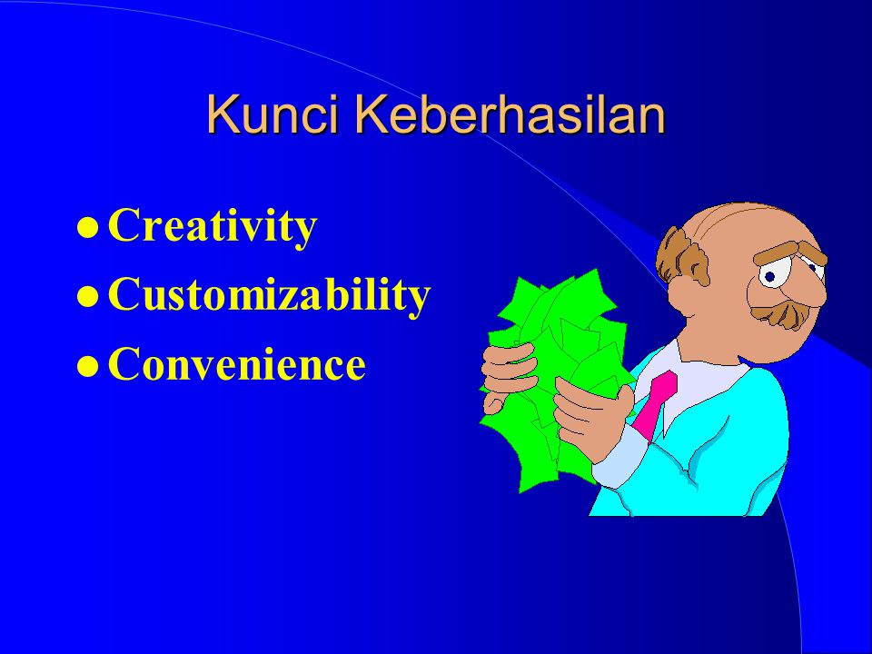 Kunci Keberhasilan l Creativity l Customizability l Convenience