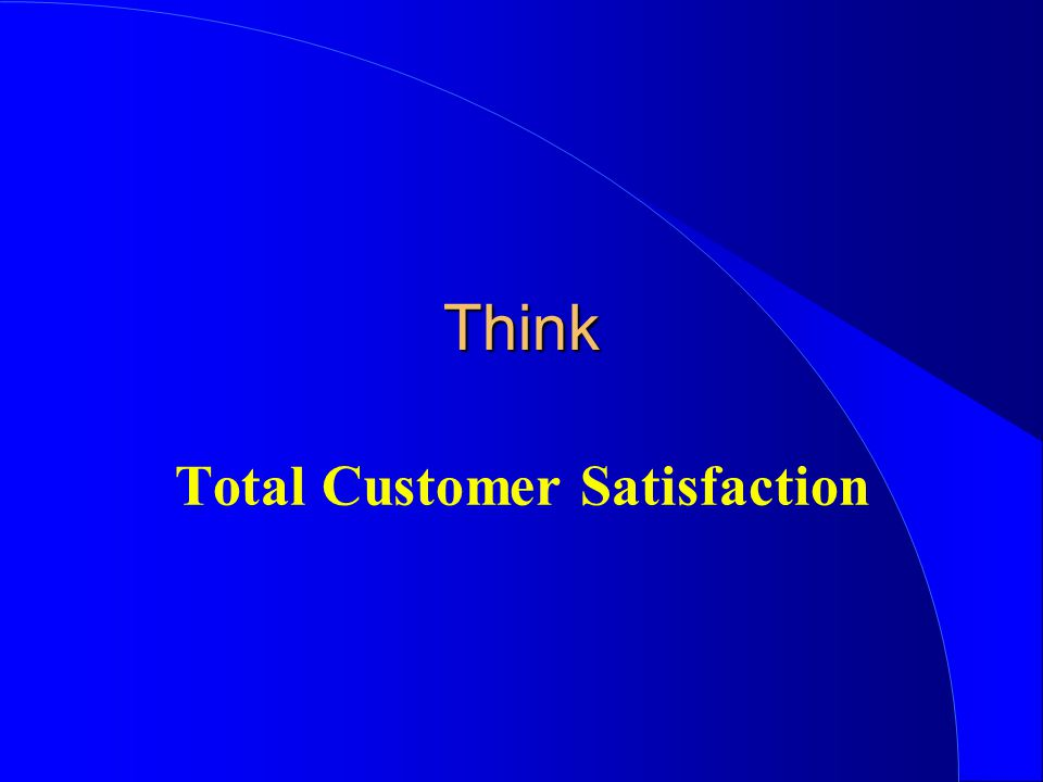 Think Total Customer Satisfaction