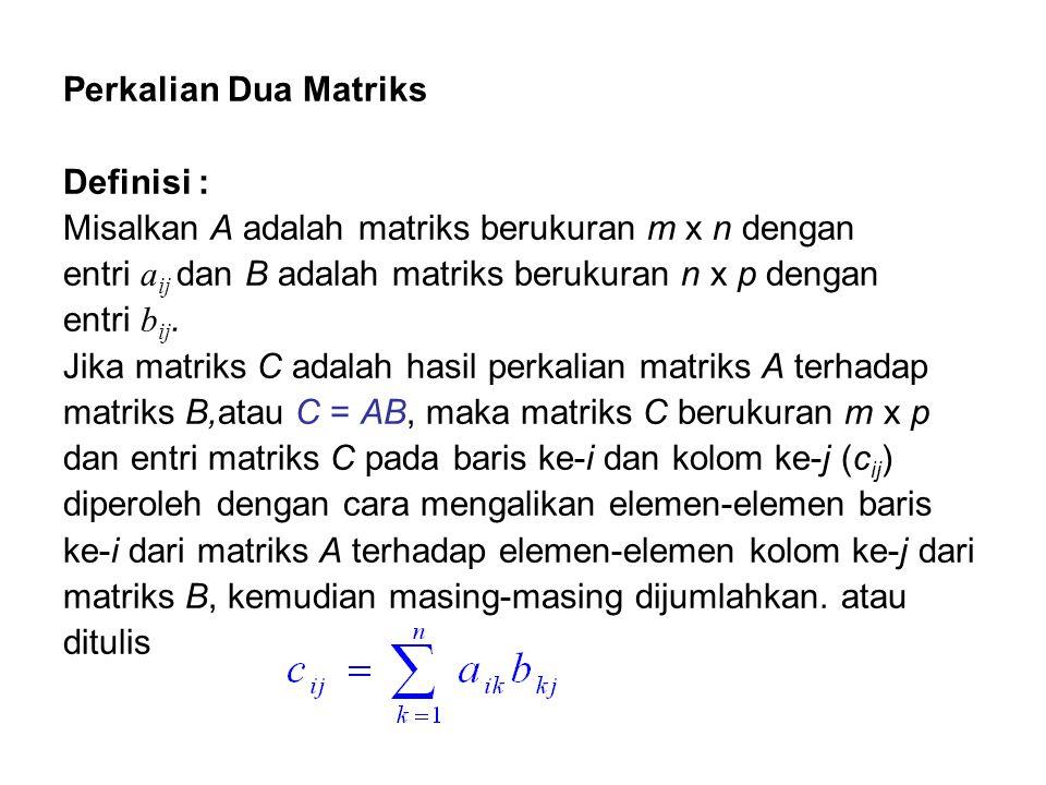 Perkalian Dua Matriks Definisi : Misalkan A adalah matriks berukuran m x n dengan entri a ij dan B adalah matriks berukuran n x p dengan entri b ij. J