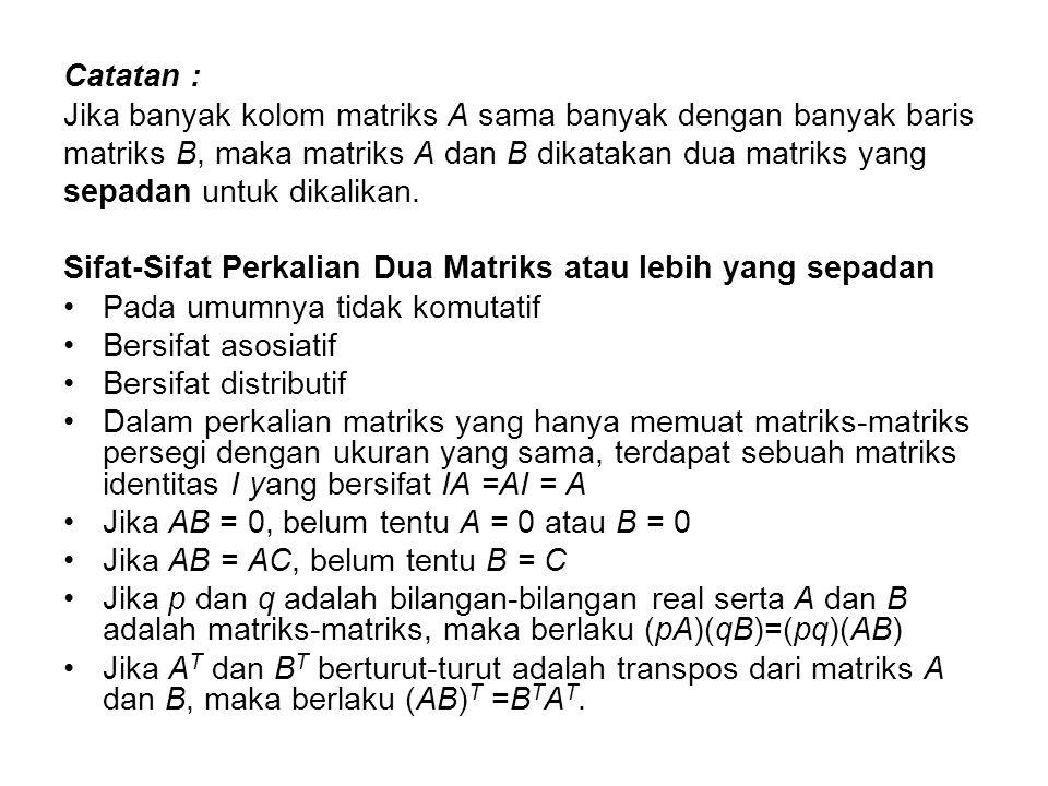 Catatan : Jika banyak kolom matriks A sama banyak dengan banyak baris matriks B, maka matriks A dan B dikatakan dua matriks yang sepadan untuk dikalik