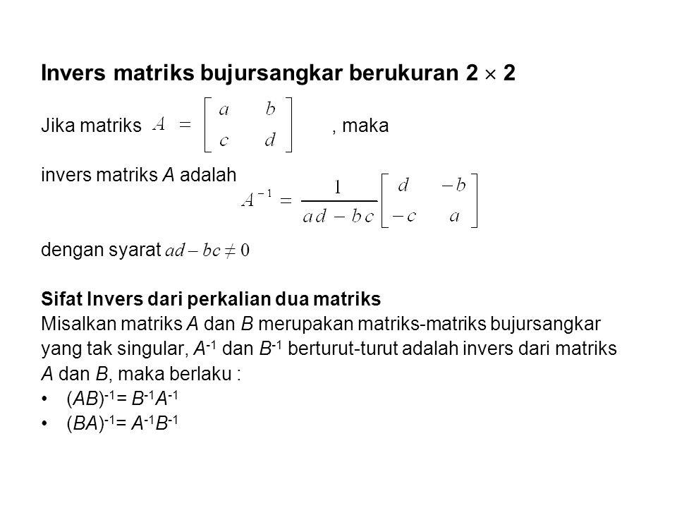 Invers matriks bujursangkar berukuran 2  2 Jika matriks, maka invers matriks A adalah dengan syarat ad – bc ≠ 0 Sifat Invers dari perkalian dua matri